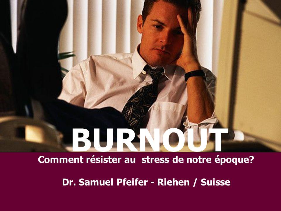 Comment résister au stress de notre époque? Dr. Samuel Pfeifer - Riehen / Suisse BURNOUT