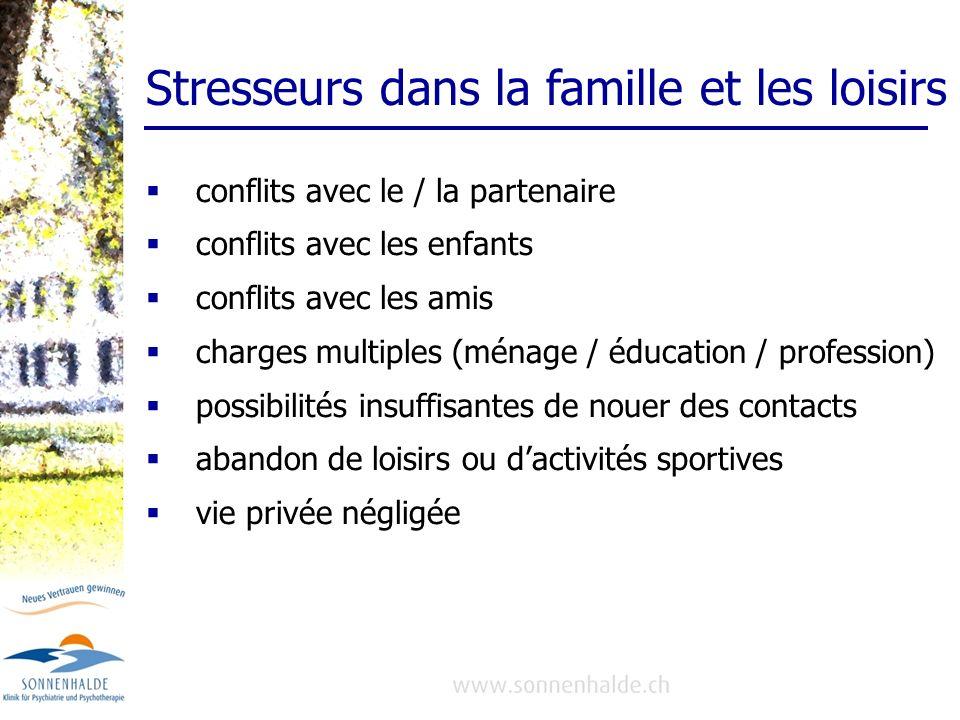 Stresseurs dans la famille et les loisirs conflits avec le / la partenaire conflits avec les enfants conflits avec les amis charges multiples (ménage