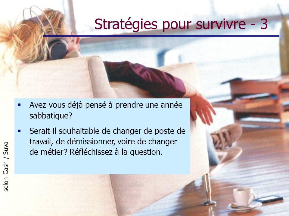 Stratégies pour survivre - 3 selon Cash / Suva Avez-vous déjà pensé à prendre une année sabbatique? Serait-il souhaitable de changer de poste de trava