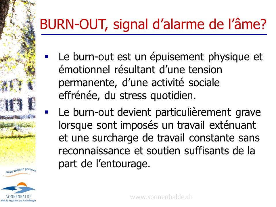 BURN-OUT, signal dalarme de lâme? Le burn-out est un épuisement physique et émotionnel résultant dune tension permanente, dune activité sociale effrén