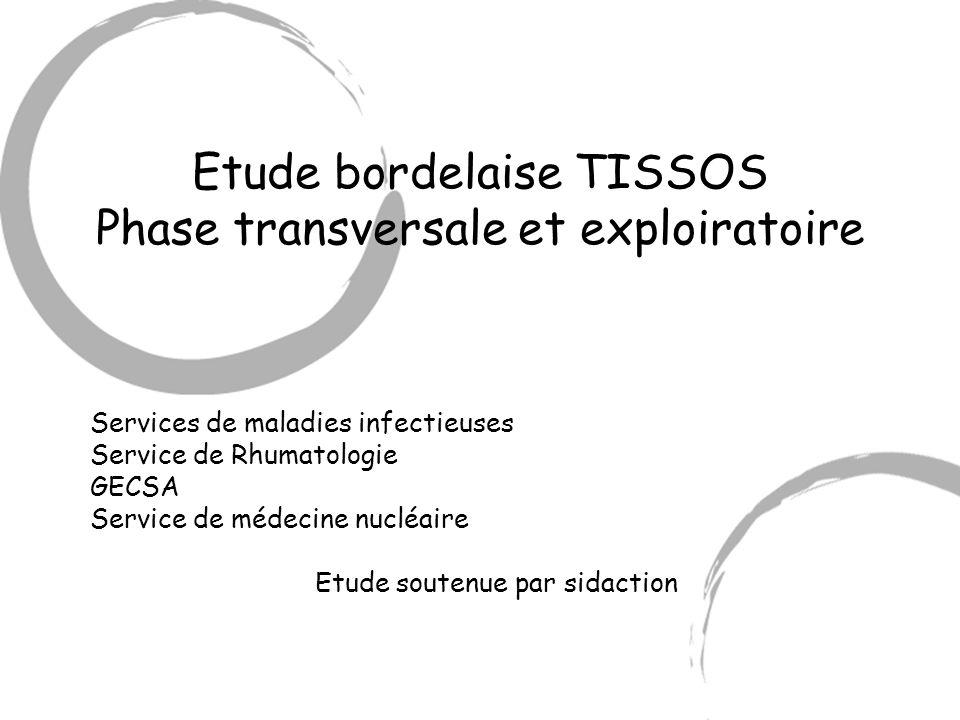 Etude bordelaise TISSOS Phase transversale et exploiratoire Services de maladies infectieuses Service de Rhumatologie GECSA Service de médecine nucléa
