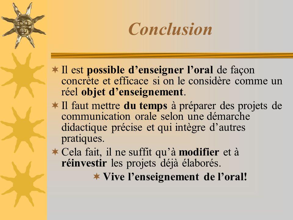Conclusion Il est possible denseigner loral de façon concrète et efficace si on le considère comme un réel objet denseignement. Il faut mettre du temp