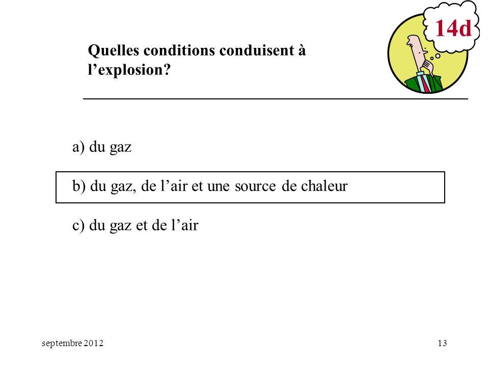 septembre 201213 a) du gaz b) du gaz, de lair et une source de chaleur c) du gaz et de lair 14d Quelles conditions conduisent à lexplosion?