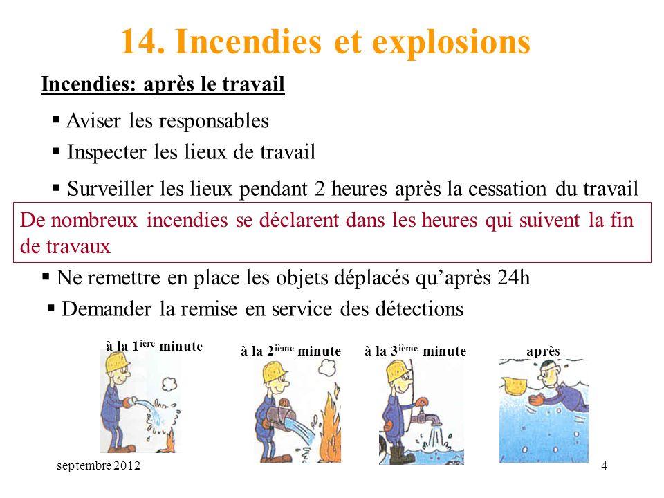 septembre 20124 14. Incendies et explosions Incendies: après le travail Aviser les responsables Inspecter les lieux de travail Surveiller les lieux pe