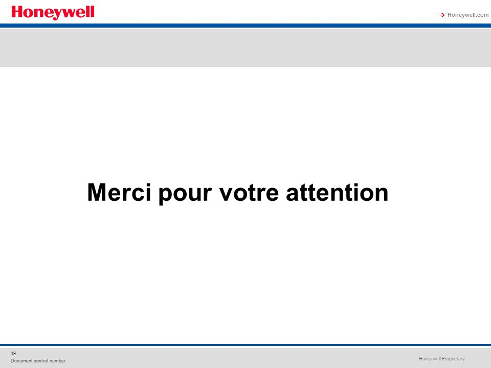 Honeywell Proprietary Honeywell.com 39 Document control number Merci pour votre attention