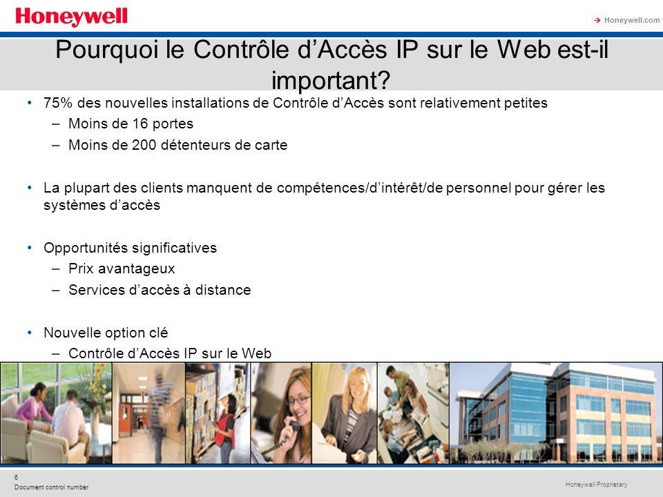 Honeywell Proprietary Honeywell.com 6 Document control number Pourquoi le Contrôle dAccès IP sur le Web est-il important? 75% des nouvelles installati