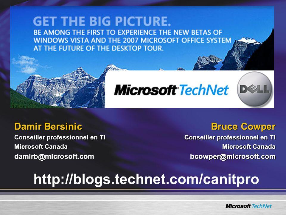 Damir Bersinic Conseiller professionnel en TI Microsoft Canada damirb@microsoft.com Bruce Cowper Conseiller professionnel en TI Microsoft Canada bcowper@microsoft.com http://blogs.technet.com/canitpro