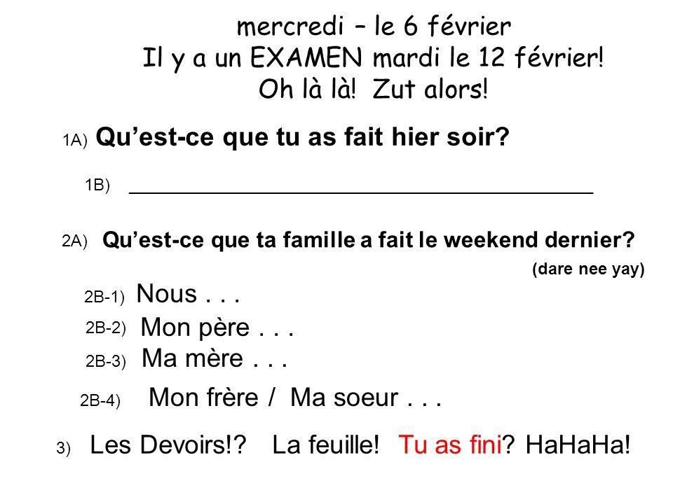 1A) Quest-ce que tu as fait hier soir? 1B) 2A) Quest-ce que ta famille a fait le weekend dernier? (dare nee yay) 2B-1) Nous... 2B-2) Mon père... Ma mè