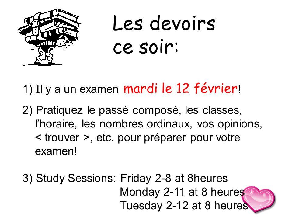 1) I l y a un examen mardi le 12 février ! 2) Pratiquez le passé composé, les classes, lhoraire, les nombres ordinaux, vos opinions,, etc. pour prépar