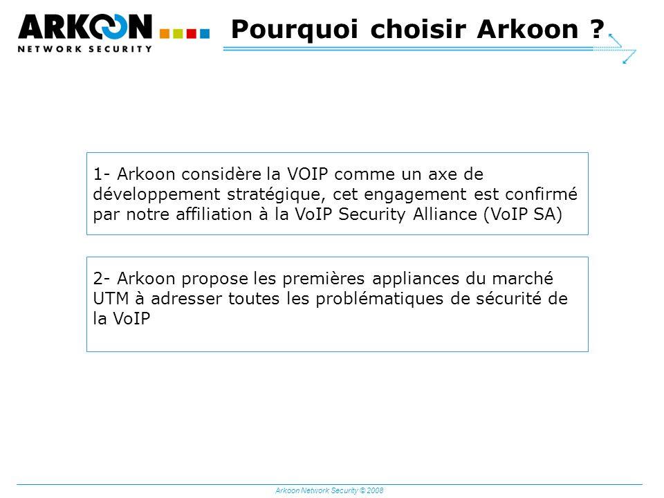 Arkoon Network Security © 2008 Pourquoi choisir Arkoon ? 1- Arkoon considère la VOIP comme un axe de développement stratégique, cet engagement est con