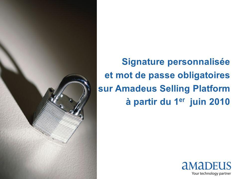© 2009 Amadeus France Services Signature personnalisée et mot de passe obligatoires sur Amadeus Selling Platform à partir du 1 er juin 2010