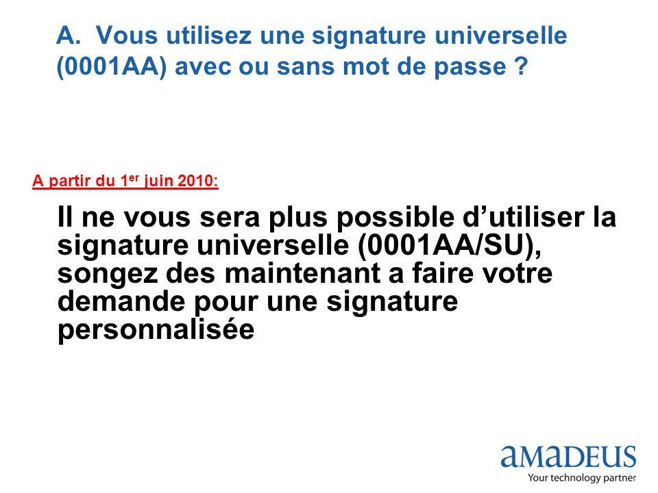 © 2009 Amadeus France Services A. Vous utilisez une signature universelle (0001AA) avec ou sans mot de passe ? A partir du 1 er juin 2010: Il ne vous