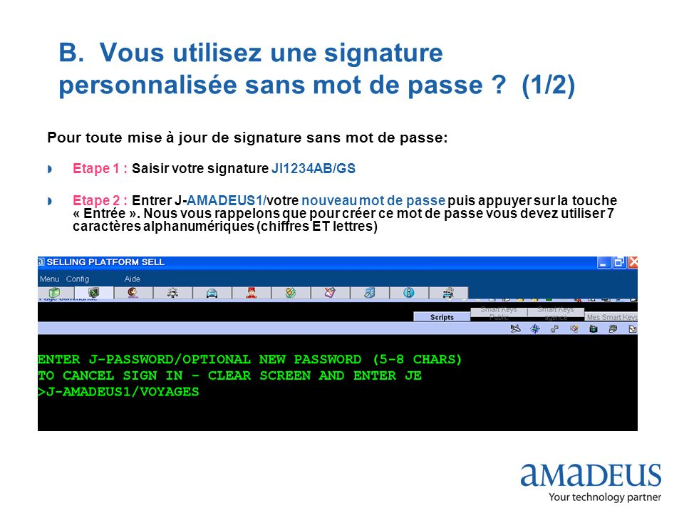 © 2009 Amadeus France Services B. Vous utilisez une signature personnalisée sans mot de passe ? (1/2) Pour toute mise à jour de signature sans mot de