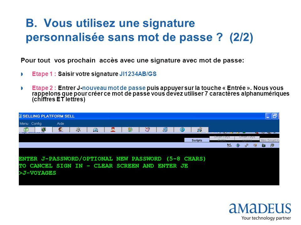 © 2009 Amadeus France Services B. Vous utilisez une signature personnalisée sans mot de passe ? (2/2) Pour tout vos prochain accès avec une signature