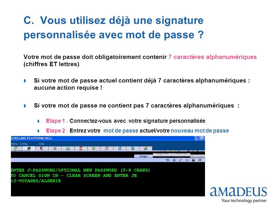 © 2009 Amadeus France Services C. Vous utilisez déjà une signature personnalisée avec mot de passe ? Votre mot de passe doit obligatoirement contenir