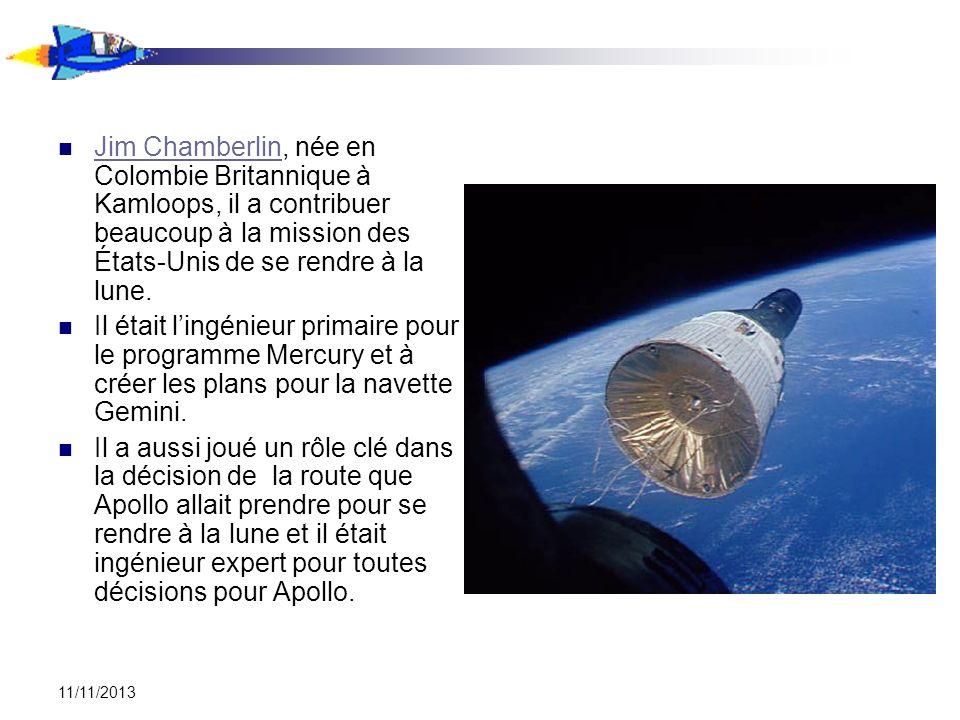11/11/2013 Jim Chamberlin, née en Colombie Britannique à Kamloops, il a contribuer beaucoup à la mission des États-Unis de se rendre à la lune. Jim Ch