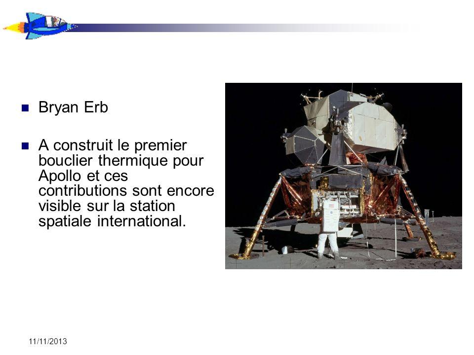 11/11/2013 Bryan Erb A construit le premier bouclier thermique pour Apollo et ces contributions sont encore visible sur la station spatiale internatio