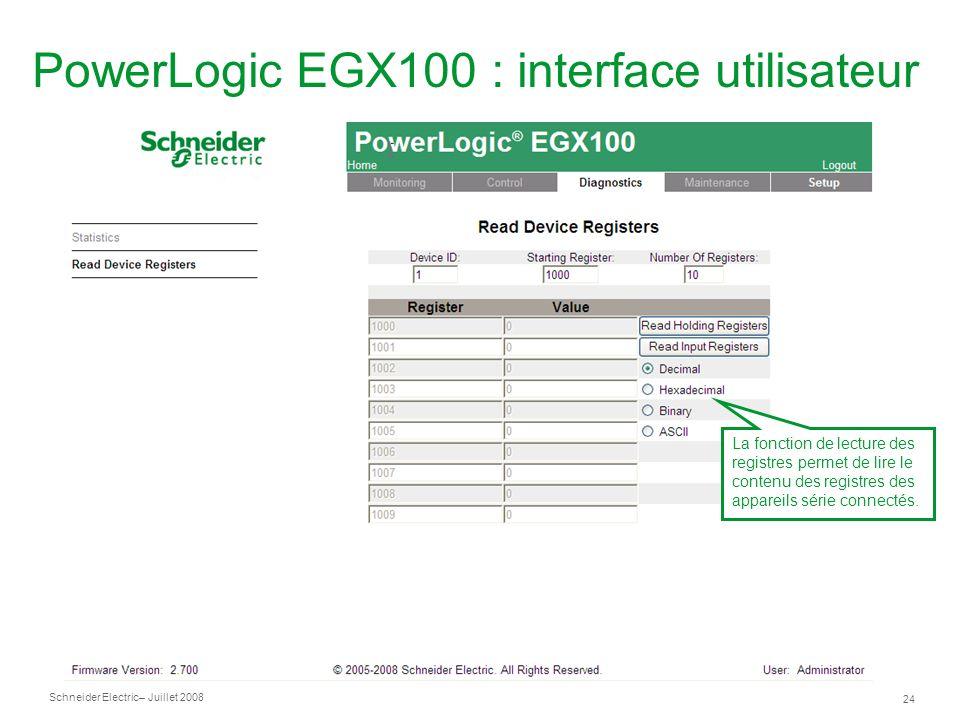 Schneider Electric 24 – Juillet 2008 PowerLogic EGX100 : interface utilisateur La fonction de lecture des registres permet de lire le contenu des registres des appareils série connectés.