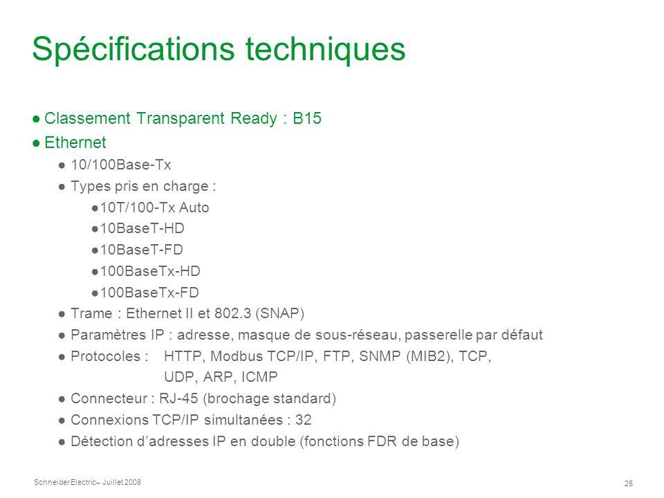 Schneider Electric 25 – Juillet 2008 Spécifications techniques Classement Transparent Ready : B15 Ethernet 10/100Base-Tx Types pris en charge : 10T/10