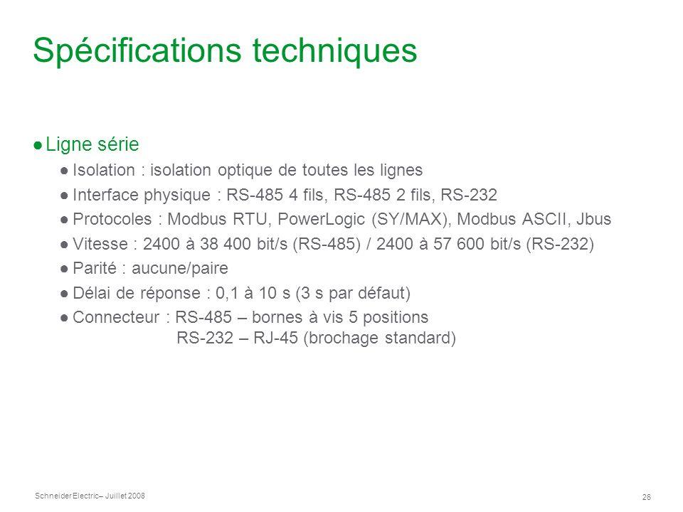 Schneider Electric 26 – Juillet 2008 Spécifications techniques Ligne série Isolation : isolation optique de toutes les lignes Interface physique : RS-