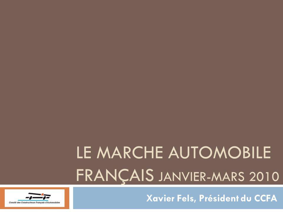 LE MARCHE AUTOMOBILE FRANÇAIS JANVIER-MARS 2010 Xavier Fels, Président du CCFA