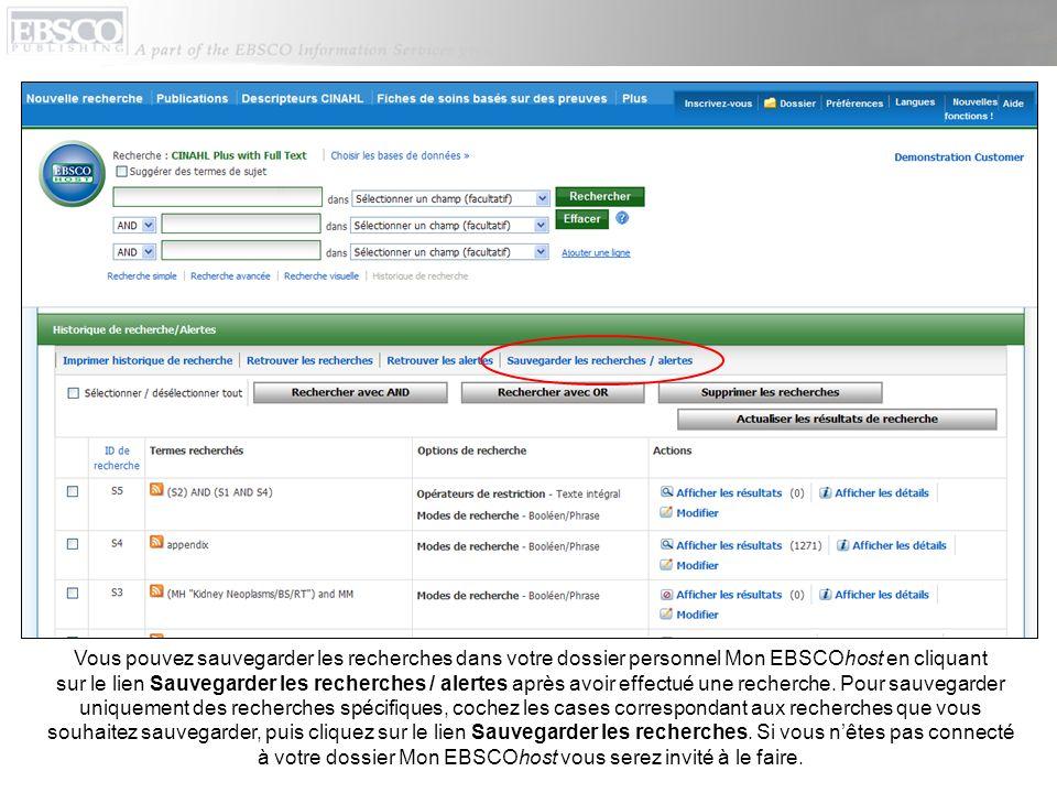 Vous pouvez sauvegarder les recherches dans votre dossier personnel Mon EBSCOhost en cliquant sur le lien Sauvegarder les recherches / alertes après avoir effectué une recherche.