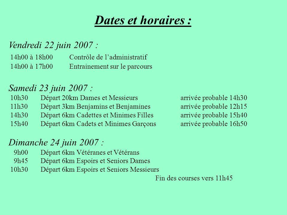 Dates et horaires : Vendredi 22 juin 2007 : 14h00 à 18h00 Contrôle de ladministratif 14h00 à 17h00 Entrainement sur le parcours Samedi 23 juin 2007 :