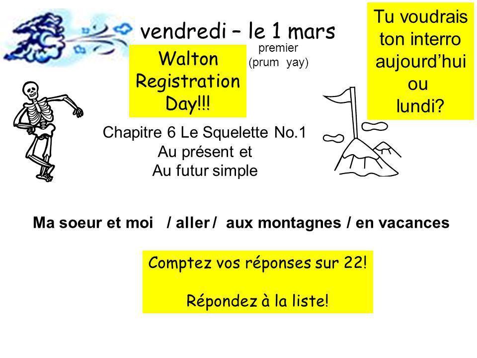 Chapitre 6 Le Squelette No.1 Au présent et Au futur simple Ma soeur et moi / aller / aux montagnes / en vacances vendredi – le 1 mars premier (prum ya