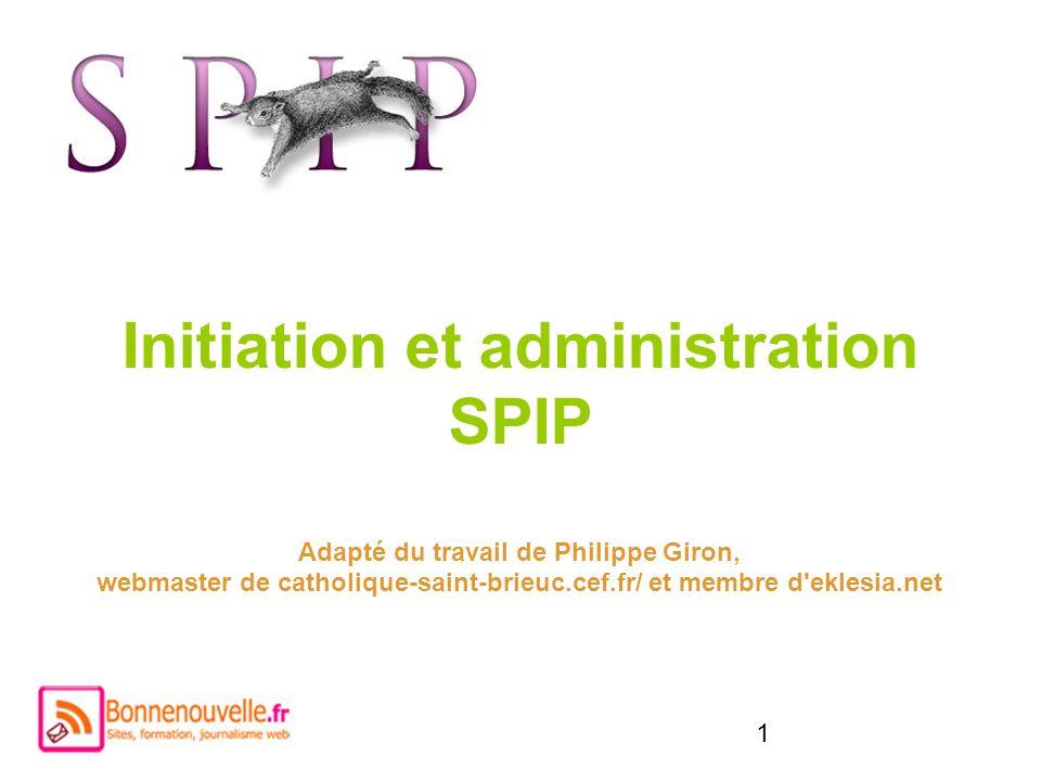 1 Initiation et administration SPIP Adapté du travail de Philippe Giron, webmaster de catholique-saint-brieuc.cef.fr/ et membre d'eklesia.net