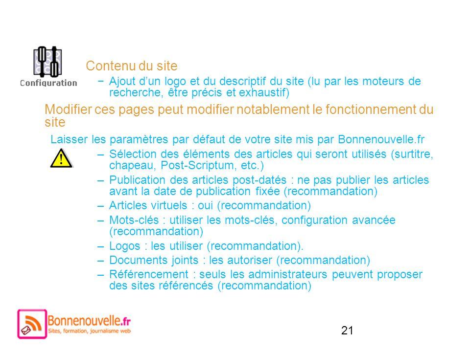 21 Contenu du site Ajout dun logo et du descriptif du site (lu par les moteurs de recherche, être précis et exhaustif) Modifier ces pages peut modifie