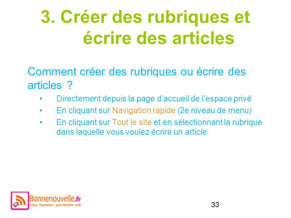33 3. Créer des rubriques et écrire des articles Comment créer des rubriques ou écrire des articles ? Directement depuis la page daccueil de lespace p