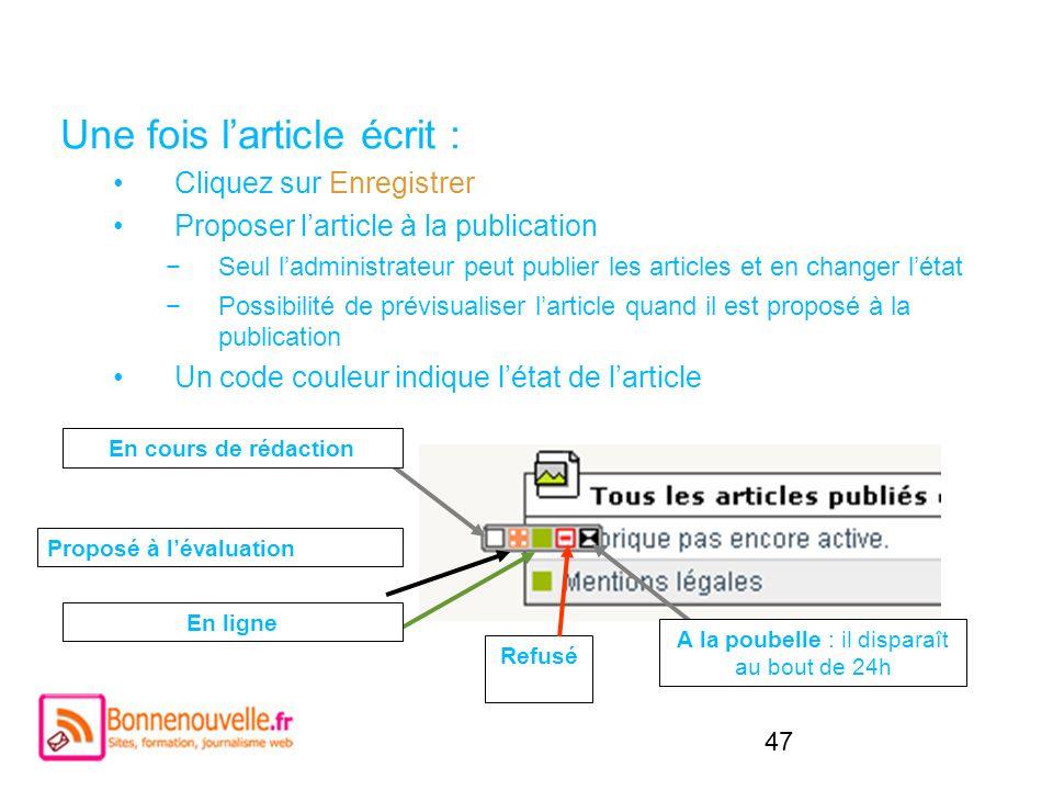 47 Une fois larticle écrit : Cliquez sur Enregistrer Proposer larticle à la publication Seul ladministrateur peut publier les articles et en changer l