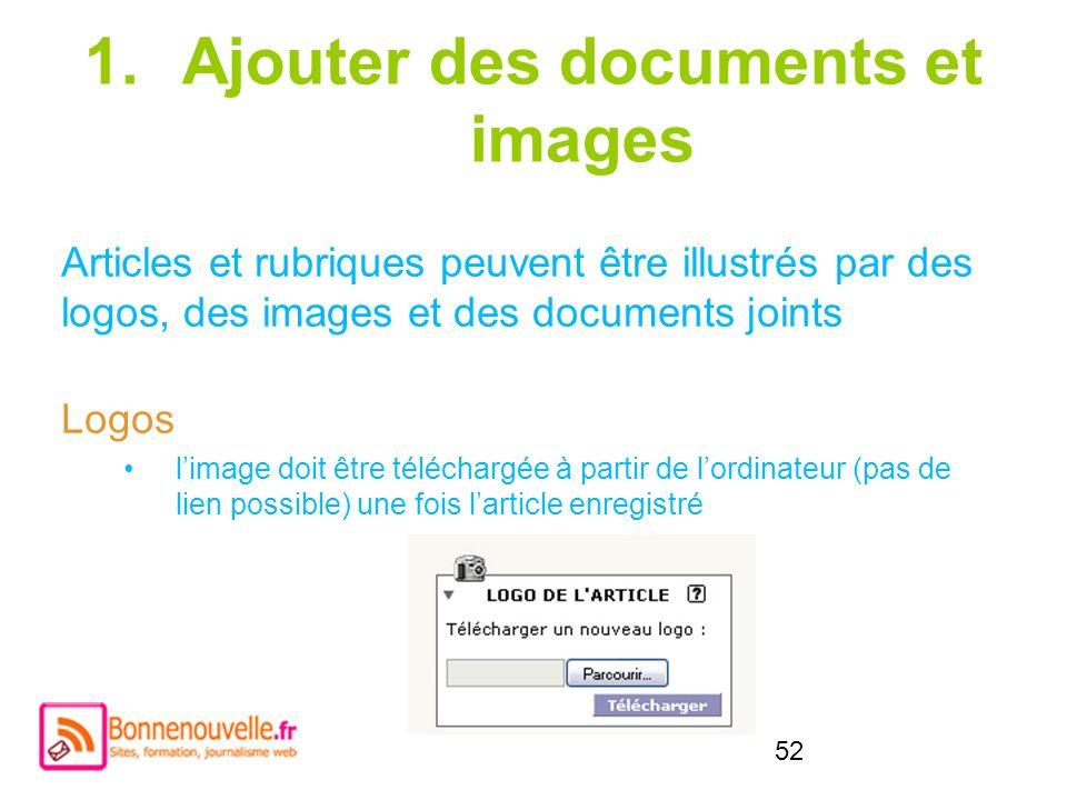 52 1.Ajouter des documents et images Articles et rubriques peuvent être illustrés par des logos, des images et des documents joints Logos limage doit