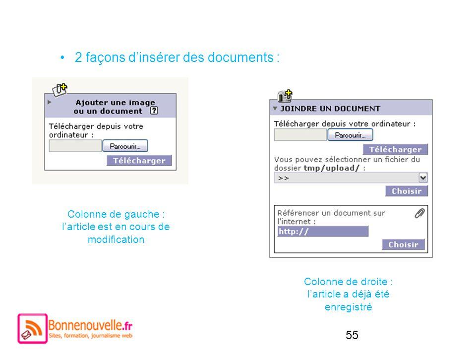 55 2 façons dinsérer des documents : Colonne de gauche : larticle est en cours de modification Colonne de droite : larticle a déjà été enregistré