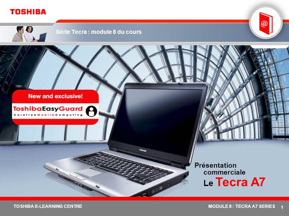 # 11 TOSHIBA E-LEARNING CENTREMODULE 8 : TECRA A7 SERIES Fonctions et avantages de Toshiba EasyGuard : Tecra A7 Toshiba ConfigFreeLogiciel développé par Toshiba qui permet aux utilisateurs de se connecter facilement et rapidement au réseau, de résoudre tous les problèmes de connexion et de disposer d un jeu complet de paramètres de localisation pour les utilisations ultérieures, accessible en un seul clic.