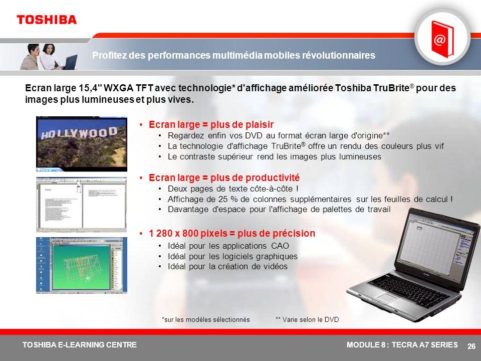 # 25 TOSHIBA E-LEARNING CENTREMODULE 8 : TECRA A7 SERIES Technologie mobile Intel ® Centrino ® Duo Avantages pour B2B « Je peux en faire plus en même