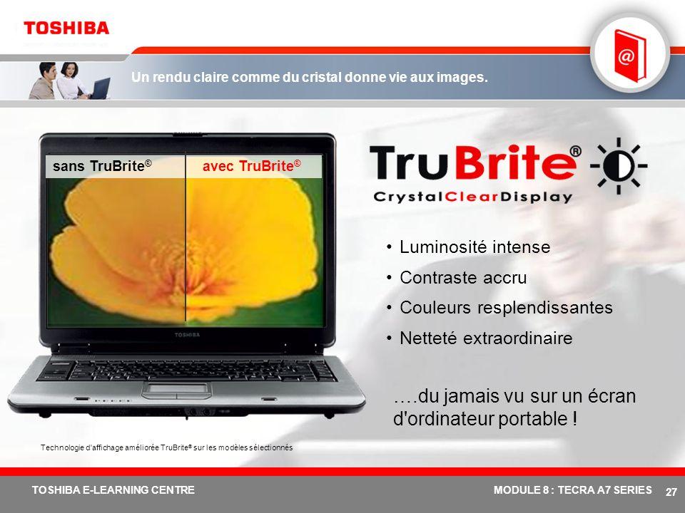 # 26 TOSHIBA E-LEARNING CENTREMODULE 8 : TECRA A7 SERIES Profitez des performances multimédia mobiles révolutionnaires Ecran large 15,4