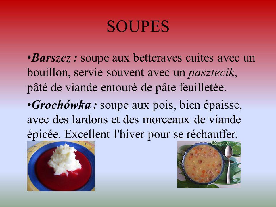 SOUPES Barszcz : soupe aux betteraves cuites avec un bouillon, servie souvent avec un pasztecik, pâté de viande entouré de pâte feuilletée. Grochówka