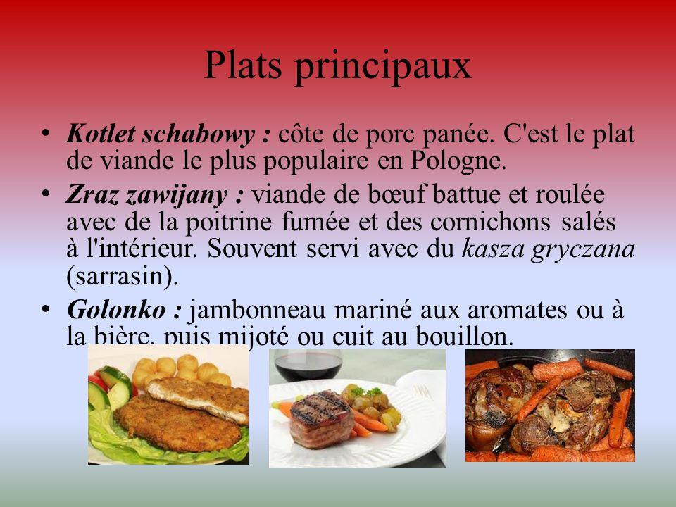 Plats principaux Kotlet schabowy : côte de porc panée. C'est le plat de viande le plus populaire en Pologne. Zraz zawijany : viande de bœuf battue et