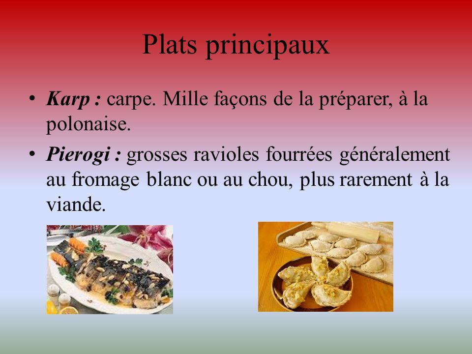 Plats principaux Karp : carpe. Mille façons de la préparer, à la polonaise. Pierogi : grosses ravioles fourrées généralement au fromage blanc ou au ch