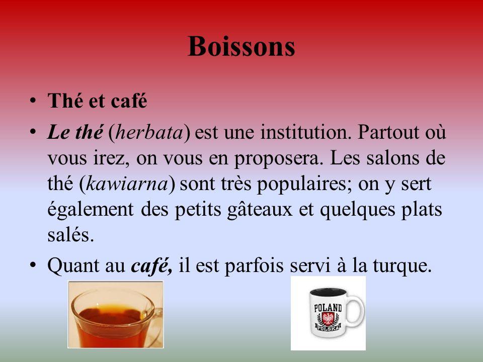 Boissons Thé et café Le thé (herbata) est une institution. Partout où vous irez, on vous en proposera. Les salons de thé (kawiarna) sont très populair