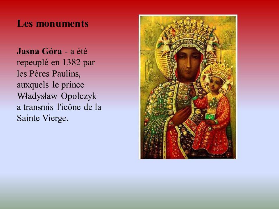 Les monuments Jasna Góra - a été repeuplé en 1382 par les Pères Paulins, auxquels le prince Władysław Opolczyk a transmis l'icône de la Sainte Vierge.
