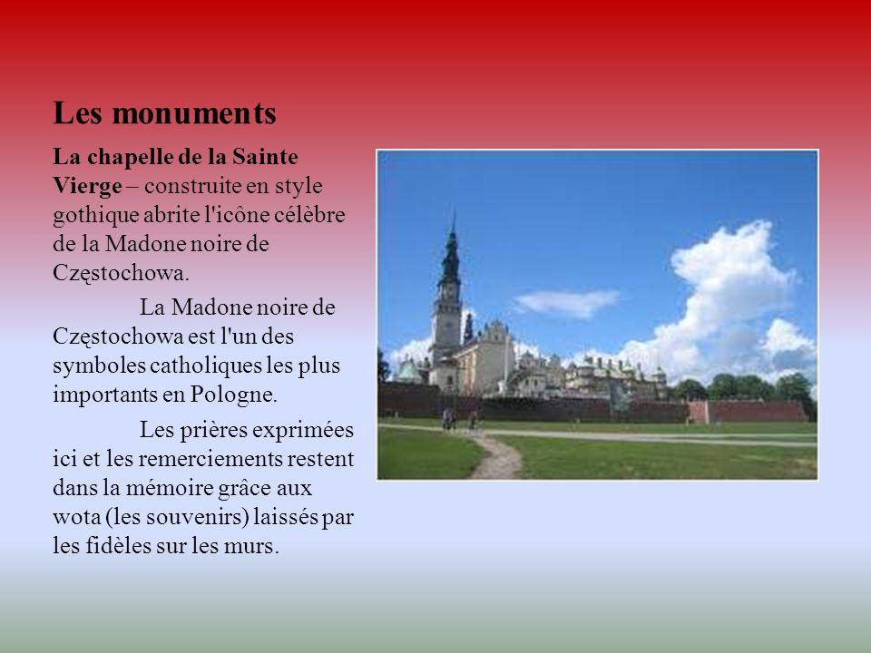 Les monuments La chapelle de la Sainte Vierge – construite en style gothique abrite l'icône célèbre de la Madone noire de Częstochowa. La Madone noire