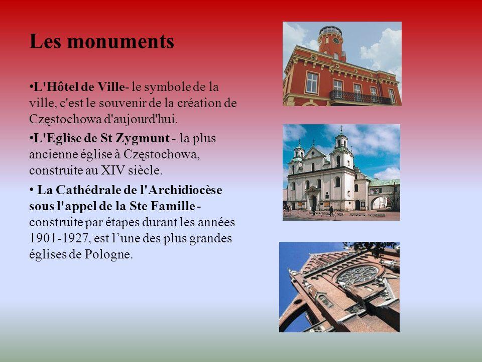 Les monuments L'Hôtel de Ville- le symbole de la ville, c'est le souvenir de la création de Częstochowa d'aujourd'hui. L'Eglise de St Zygmunt - la plu