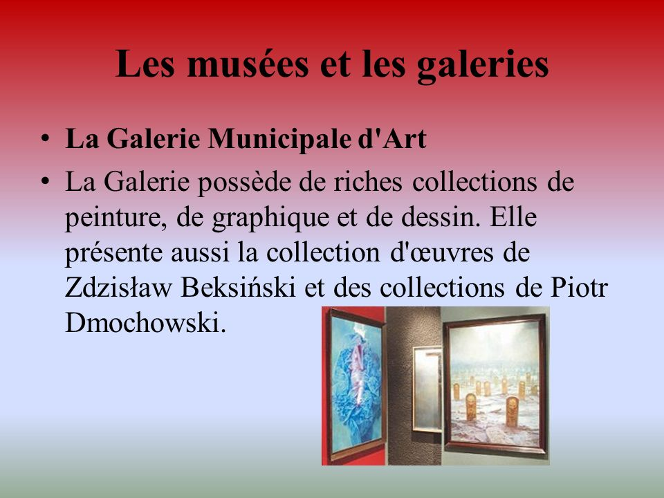 Les musées et les galeries La Galerie Municipale d'Art La Galerie possède de riches collections de peinture, de graphique et de dessin. Elle présente