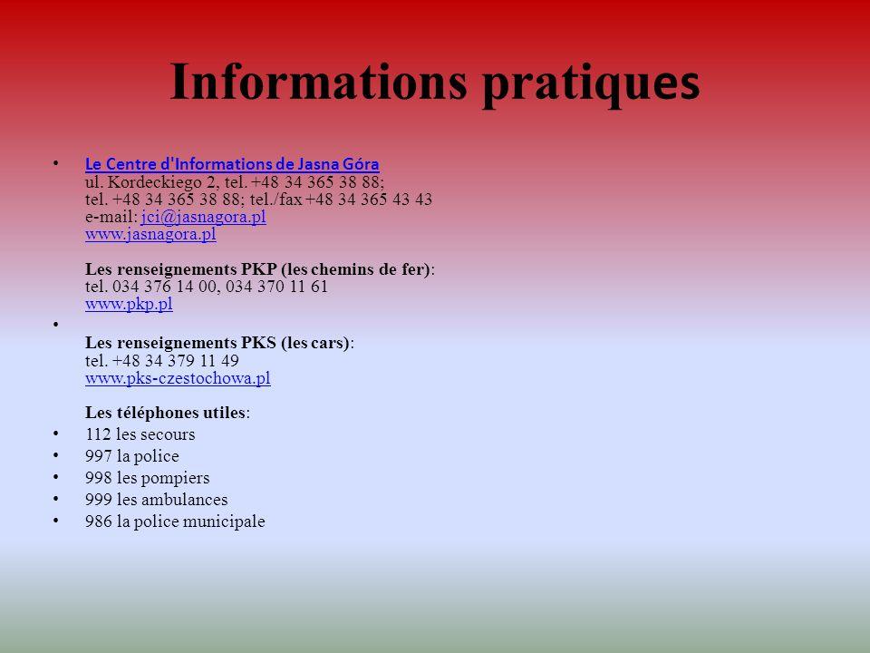 Informations pratiqu es Le Centre d'Informations de Jasna Góra ul. Kordeckiego 2, tel. +48 34 365 38 88; tel. +48 34 365 38 88; tel./fax +48 34 365 43