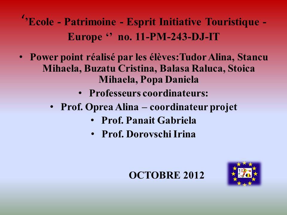 Ecole - Patrimoine - Esprit Initiative Touristique - Europe no. 11-PM-243-DJ-IT Power point réalisé par les élèves:Tudor Alina, Stancu Mihaela, Buzatu