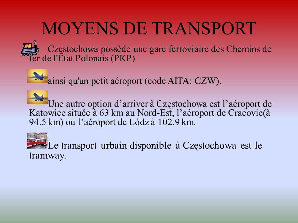 MOYENS DE TRANSPORT Częstochowa possède une gare ferroviaire des Chemins de fer de l'État Polonais (PKP) ainsi qu'un petit aéroport (code AITA: CZW).