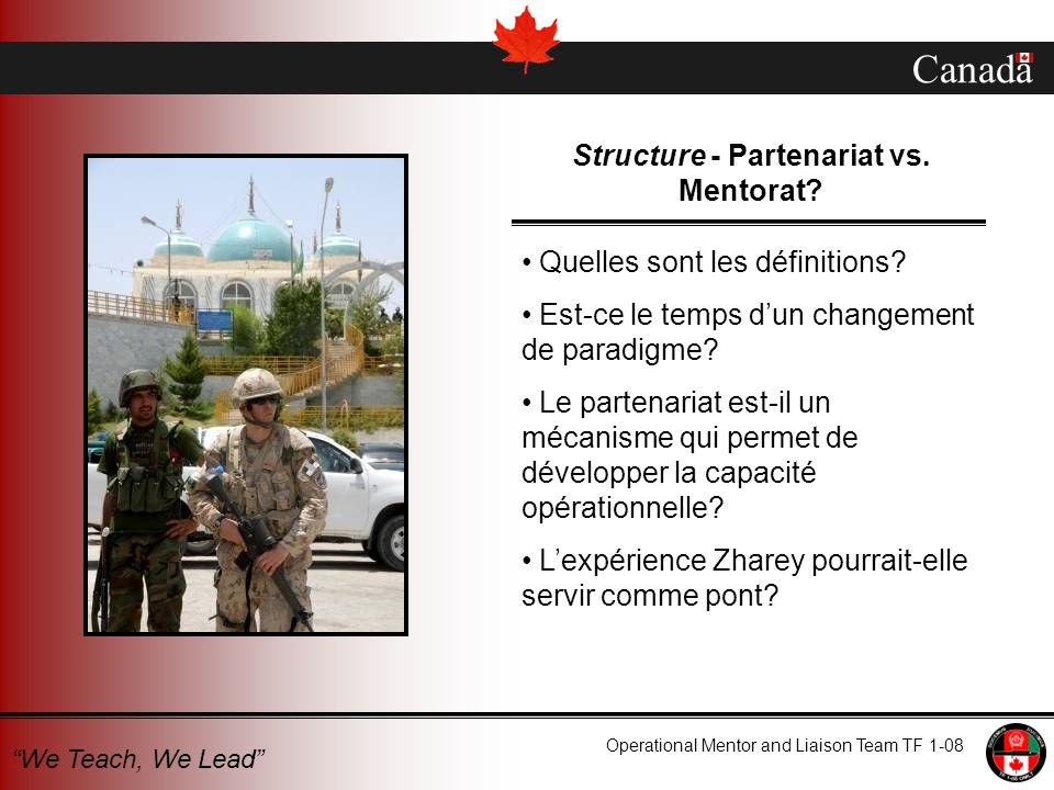 Canada Operational Mentor and Liaison Team TF 1-08 We Teach, We Lead Structure - Partenariat vs. Mentorat? Quelles sont les définitions? Est-ce le tem