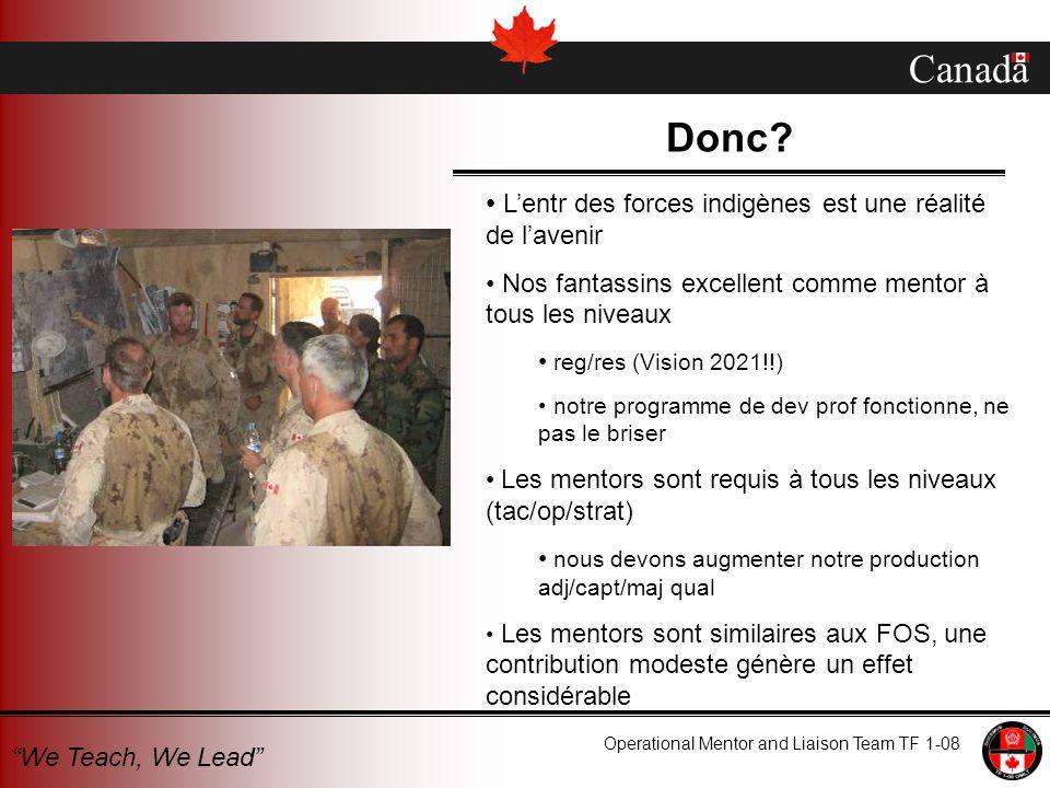 Canada Operational Mentor and Liaison Team TF 1-08 We Teach, We Lead Donc? Lentr des forces indigènes est une réalité de lavenir Nos fantassins excell